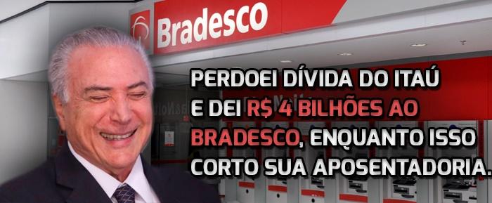 Após perdoar dívida de R$ 25 bilhões do Itaú, governo Temer/PSDB dá R$ 4 bilhões ao Bradesco