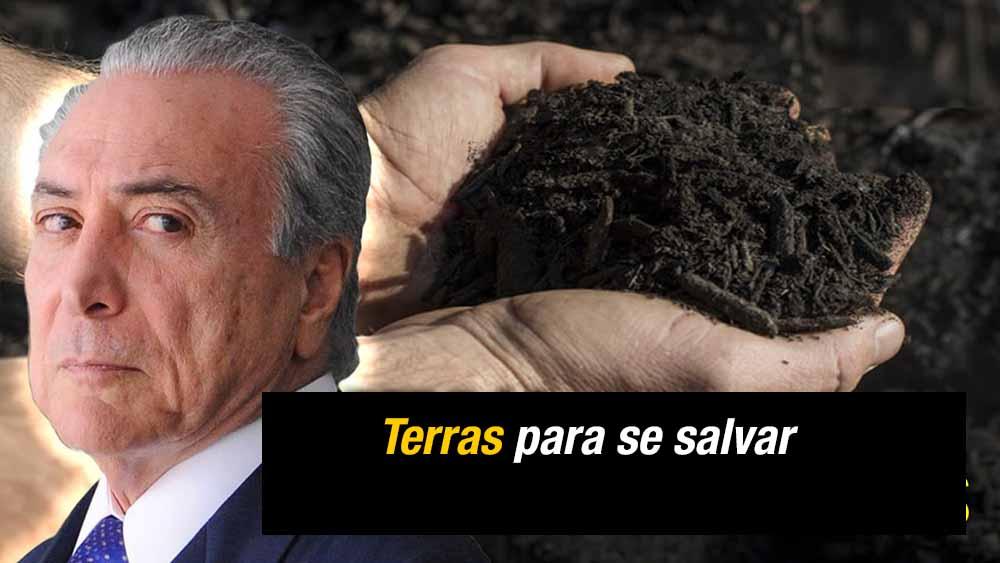 Temer vai entregar terras a estrangeiros e perdoar R$ 26 bi em dívidas de latifundiários para se salvar