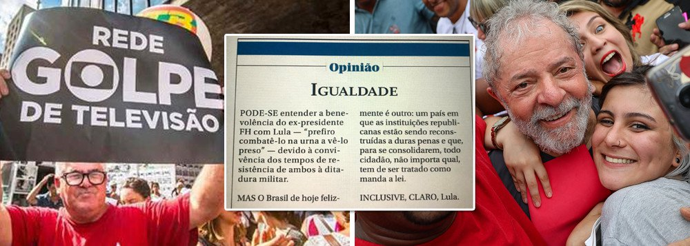 GLOBO CRITICA FHC E PEDE A PRISÃO DE LULA